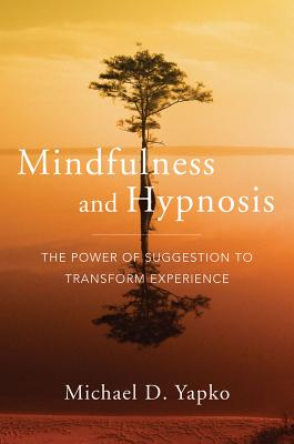 Mindfulness and Hypnosis By Yapko, Michael D.